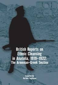 'British Reports on Ethnic Cleansing in Anatolia, 1919-1922: The Armenian –Greek Section'