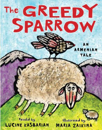 The Greedy Sparrow: New children's picture book from Armenian folklore by Lucine Kasbarian